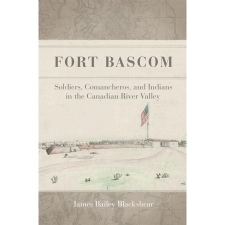 Fort Bascom : Soldiers, Comancheros, and Indians in the Canadian River - Canada Fort