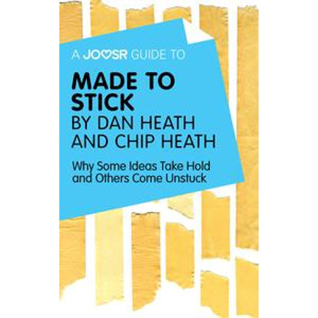 A Joosr Guide to... Made to Stick by Dan Heath and Chip Heath: Why Some Ideas Take Hold and Others Come Unstuck - eBook (Some Ideas For Halloween)