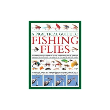 A Practical Guide to Fishing Flies: Includes Step-By-Step Instructions for Tying and Identifying Over 100 of the Most Successful Fishing Flies, with Informatin on All the Materials and T
