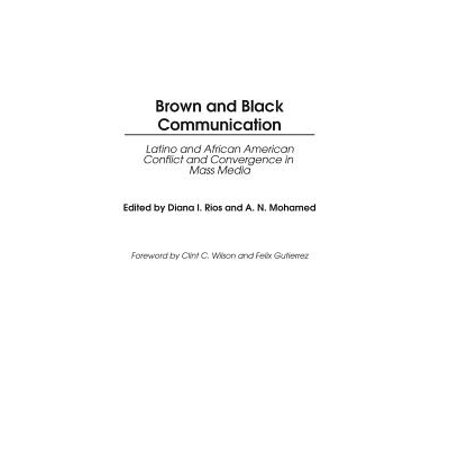 Brown and Black Communication : Latino and African American Conflict and Convergence in Mass
