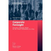 Corporate Foresight : Towards a Maturity Model for the Future Orientation of a Firm
