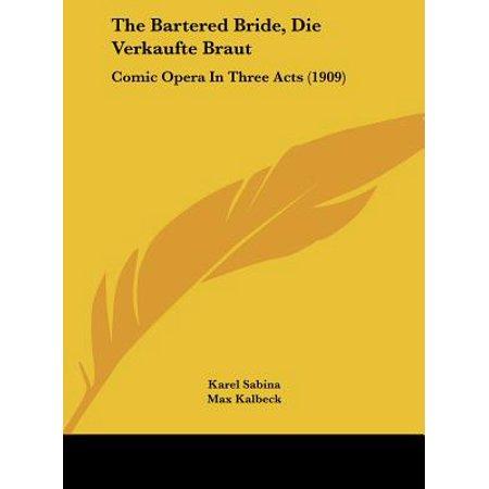 - The Bartered Bride, Die Verkaufte Braut: Comic Opera in Three Acts (1909)
