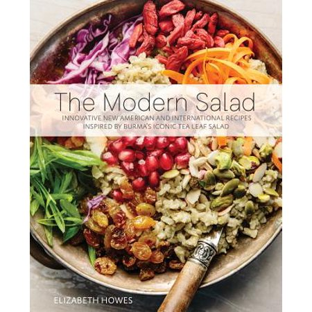 The Modern Salad : Innovative New American and International Recipes Inspired by Burma's Iconic Tea Leaf Salad ()