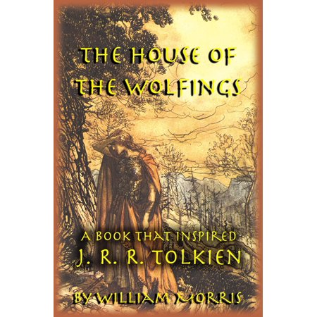 - The House of the Wolfings: The William Morris Book that Inspired J. R. R. Tolkien's The Lord of the Rings - eBook
