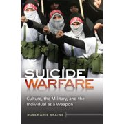 Suicide Warfare: Culture, the Military, and the Individual as a Weapon - eBook