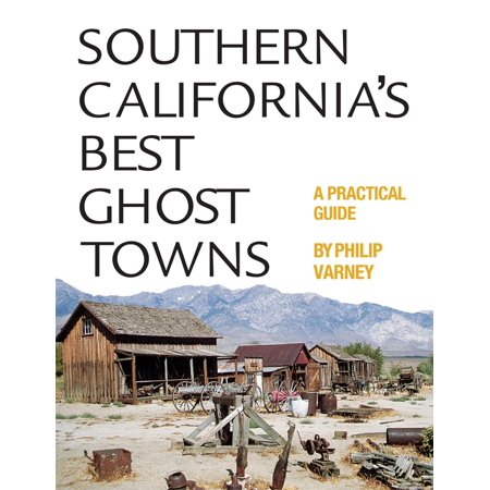 Southern California's Best Ghost Towns : A Practical (Best Southern Schools For Northerners)