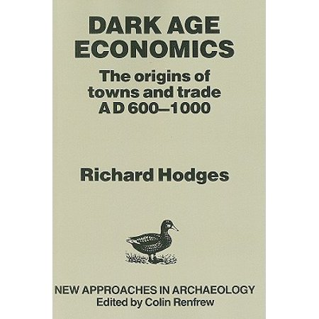 Dark Age Economics : The Origins of Towns and Trade, A.D.