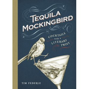 Tequila Mockingbird : Cocktails with a Literary Twist