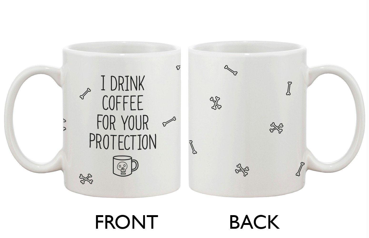 Funny And Unique Ceramic Coffee Mug I Drink Coffee For Your Protection Walmart Com Walmart Com