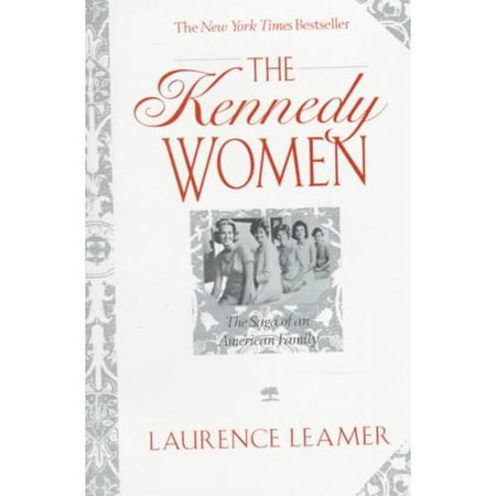 The Kennedy Women: The Saga of an American Family by