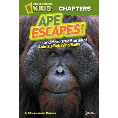 National Geographic Kids Chapters: Ape Escapes! : and More True Stories of Animals Behaving Badly ()