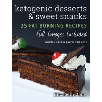 Ketogenic Desserts and Sweet Snacks: : Mouth-watering, fat burning and energy boosting treats (Hardcover)