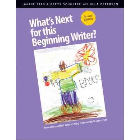 What's Next for This Beginning Writer?: Mini-Lessons That Take Writing from Scribbles to Script