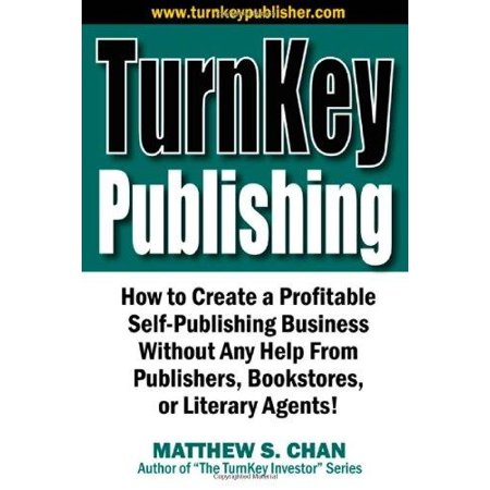 Turnkey Publishing  How To Create A Profitable Self Publishing Business Without Any Help From Publishers  Bookstores  Or Literary Agents