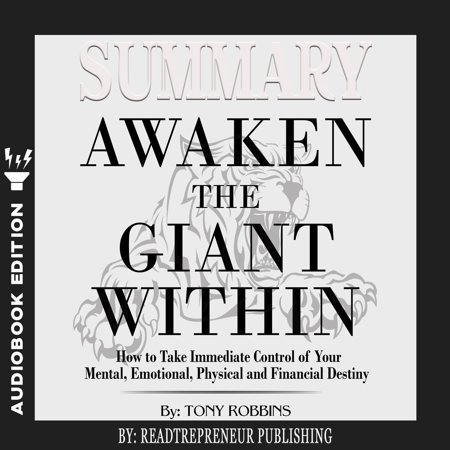 Summary of Awaken the Giant Within: How to Take Immediate Control of Your Mental, Emotional, Physical and Financial by Tony Robbins -
