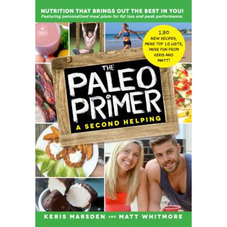 The Paleo Primer (A Second Helping) : A Jump-Start Guide to Losing Body Fat and Living