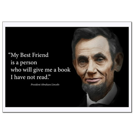 Abraham Lincoln Inspirational Quotes Poster (My Best Friend is a Person Who Will Give Me a Book I have not Read) Young N