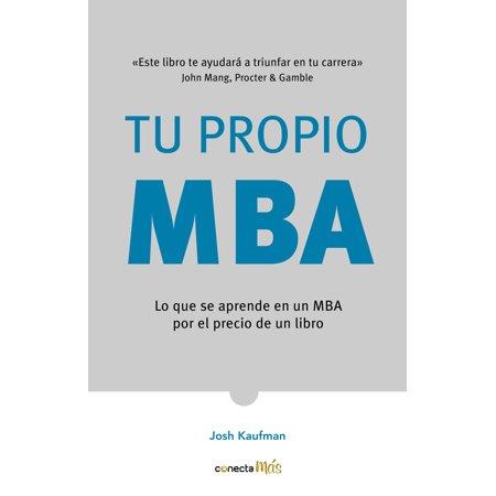 Tu propio MBA: Lo que se aprende en un MBA por el precio de un libro / The  Personal MBA: Master the Art of