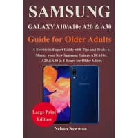 Samsung Galaxy A10/A10e, A20 & A30 Guide for Older Adults: A Newbie to Expert Guide with Tips and Tricks to Master your New Samsung Galaxy A10, A10e, A20 and A30 in 4 Hours For Older Adults (Paperback