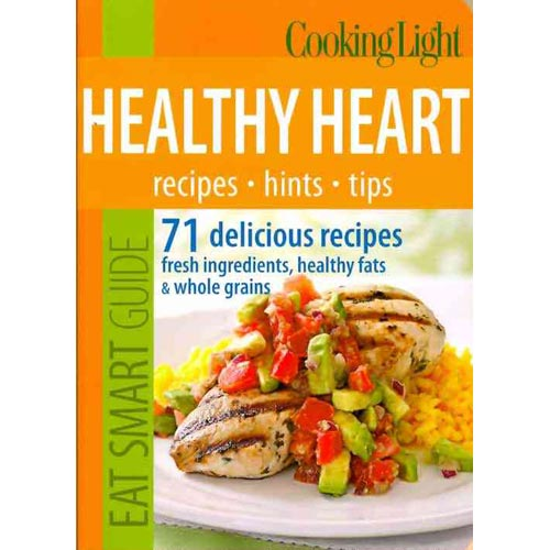 Cooking Light Healthy Heart: Redcipes, Hints, Tips