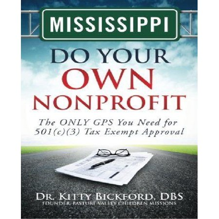 Mississippi Do Your Own Nonprofit  The Only Gps You Need For 501C3 Tax Exempt Approval