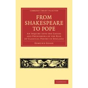Cambridge Library Collection - Literary Studies: From Shakespeare to Pope: An Inquiry Into the Causes and Phenomena of the Rise of Classical Poetry in England (Paperback)