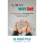I Love My Wife, But : A Husband's Guide to Removing the but and Embracing Your Wife's Personality As a Gift (Paperback)