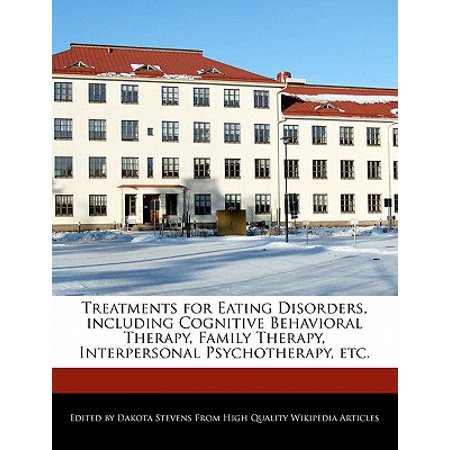 Treatments for Eating Disorders, Including Cognitive Behavioral Therapy, Family Therapy, Interpersonal Psychotherapy, (Enhanced Cognitive Behavioral Therapy For Eating Disorders)