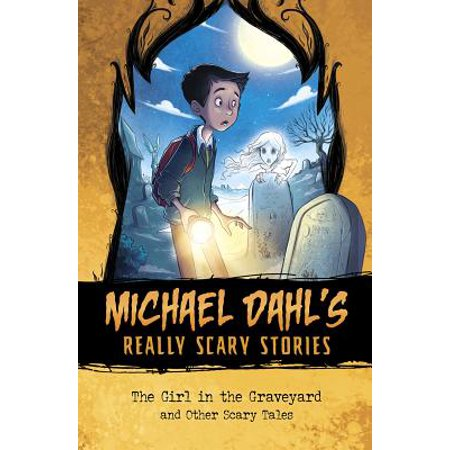Michael Dahl's Really Scary Stories: The Girl in the Graveyard - Really Scary Halloween Quotes