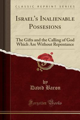 Israels Inalienable Possesions The Gifts And The Calling Of God Which Are Without Repentance RAR