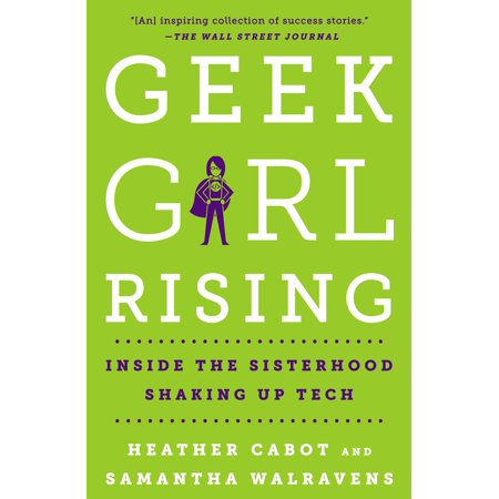 Geek Girl Rising : Inside the Sisterhood Shaking Up Tech