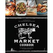 Chelsea Market Cookbook : 100 Recipes from New York's Premier Indoor Food Hall