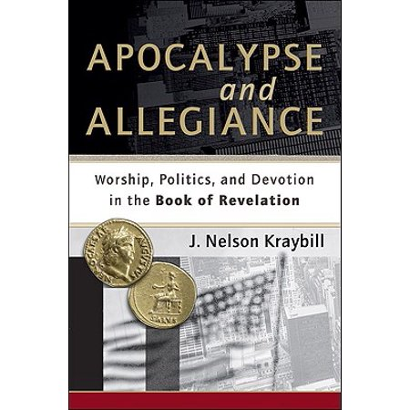 Apocalypse and Allegiance : Worship, Politics, and Devotion in the Book of