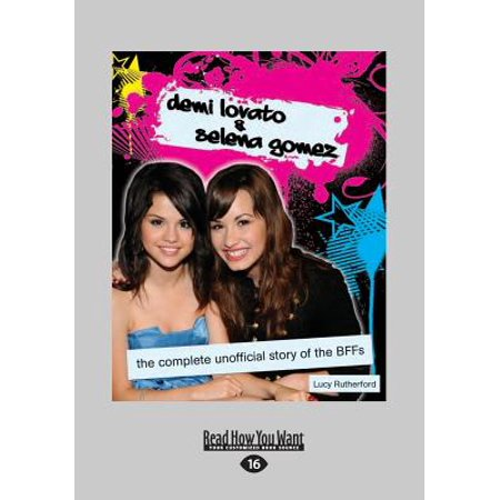 Demi Lovato & Selena Gomez : The Complete Unofficial Story of the Bffs (Large Print 16pt)