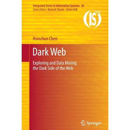 Dark Web  Exploring And Data Mining The Dark Side Of The Web