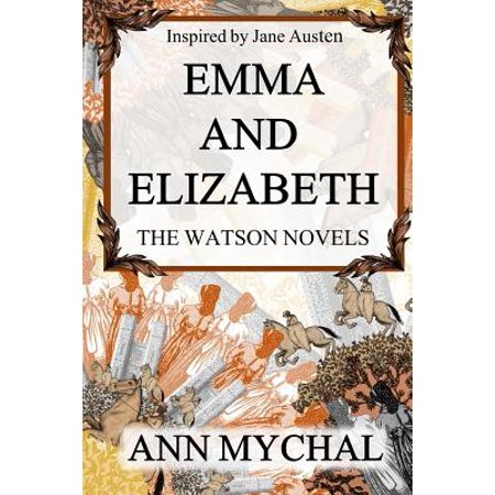 Emma And Elizabeth  A Story Based On The Watsons By Jane Austen