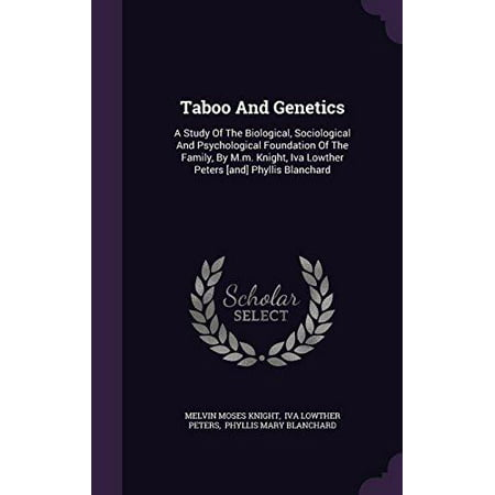 Taboo And Genetics  A Study Of The Biological  Sociological And Psychological Foundation Of The Family  By M M  Knight  Iva Lowther Peters