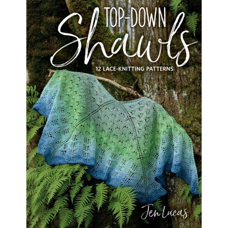 Top-Down Shawls : 12 Lace-Knitting Patterns