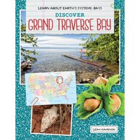 Learn about Earth's Systems: Bays: Discover Grand Traverse Bay (Hardcover)