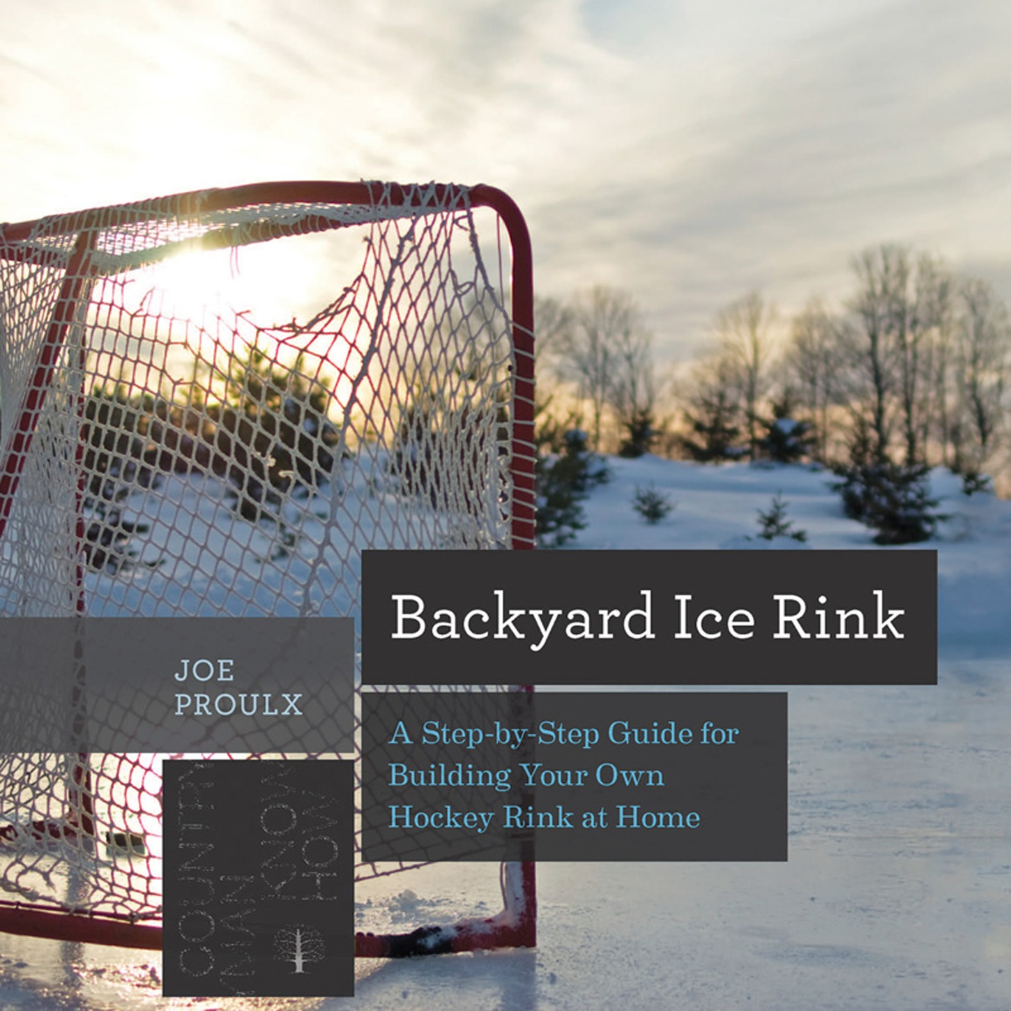 Backyard Ice Rink : A Step-By-Step Guide For Building Your