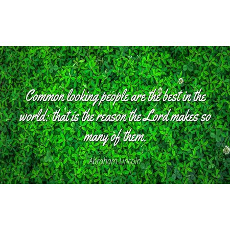 Abraham Lincoln - Famous Quotes POSTER PRINT 24x20 - Common looking people are the best in the world: that is the reason the Lord makes so many of