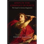 Studies in Christianity and Literature: John in the Company of Poets: The Gospel in Literary Imagination (Paperback)