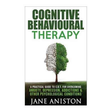 Cognitive Behavioural Therapy (CBT): A Practical Guide to CBT for Overcoming Anxiety, Depression, Addictions... by