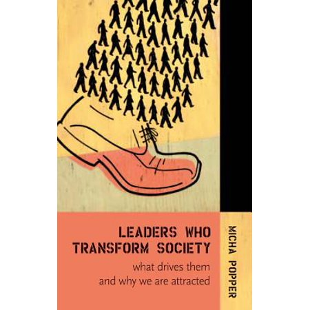 Leaders Who Transform Society: : What Drives Them and Why We Are Attracted