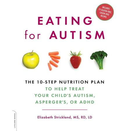 Eating for Autism : The 10-Step Nutrition Plan to Help Treat Your Child's Autism, Asperger's, or ADHD (Paperback)
