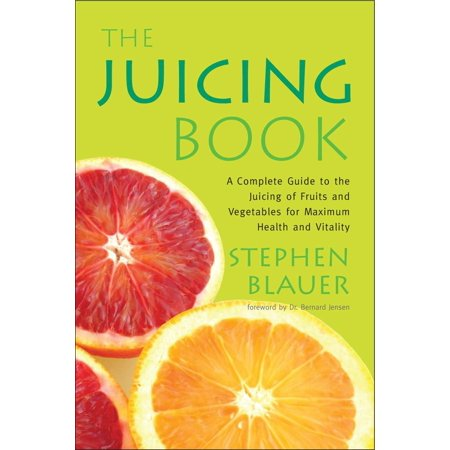 The Juicing Book : A Complete Guide to the Juicing of Fruits and Vegetables for Maximum (Health Benefits Of Juicing Fruits And Vegetables)