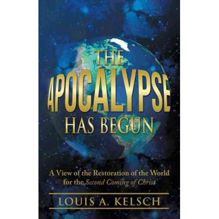 The Apocalypse Has Begun: A View of the Restoration of the World for the Second Coming of