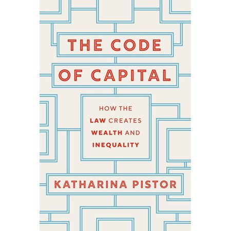 The Code of Capital : How the Law Creates Wealth and (Causes Of Wealth Inequality In The United States)