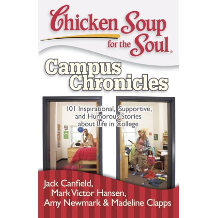 Chicken Soup for the Soul: Campus Chronicles : 101 Inspirational, Supportive, and Humorous Stories about Life in College (Collegehumor Halloween)