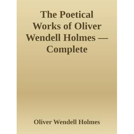 The Poetical Works of Oliver Wendell Holmes — Complete -